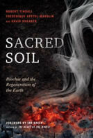 Sacred Soil: Biochar and the Regeneration of the Earth by Robert Tindall.