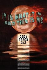It Is What It Is... and This Is Me by Cody Aaron Rice (2008, Paperback)