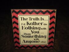 The Truth is I'd Rather Do Nothing With You Friendship Love Plaque