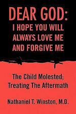 Dear god: i hope you will always love me and forgive Me : The Child Molested;...