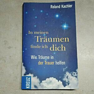 In meinen Träumen finde ich dich ● Roland Kachler | Trauer Ratgeber Psychologie