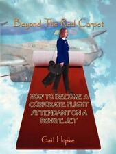 Beyond the Red Carpet : How to Become a Corporate Flight Attendant on a...