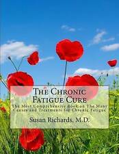 The Chronic Fatigue Cure: The Most Comprehensive Book on The Many Causes and Tre
