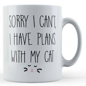 """Cat Owner, """"Sorry I Can't, I Have Plans With My Cat"""" - Gift Mug"""