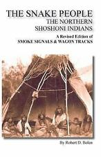 The Snake People : The Northern Shoshoni Indians by Robert D. Bolen (2013,...