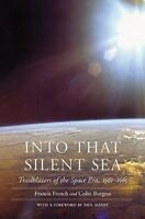 Into That Silent Sea: Trailblazers of the Space Era, 1961-1965: By French, Fr...