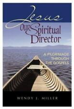 JESUS, OUR SPIRITUAL DIRECTOR: A PILGRIMAGE THROUGH GOSPELS -Wendy J (BRAND NEW)
