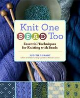 Knit One, Bead Too: Essential Techniques for Knitting with Beads [ Durant, Judit