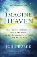 Imagine Heaven: Near-Death Experiences, God's Promises, and the Exhilarating