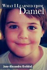 What I Learned from Daniel by Jane-Alexandra Krehbiel (2012, Paperback)