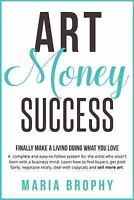 Art Money & Success: A Compete and Easy-To-Follow System for the Artist Who W...