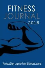Fitness Journals: Fitness Journal 2016 : Workout Diary Log with Food and...