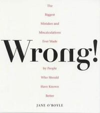 Wrong!: The Biggest Missteps Miscalculations Ever Made People Who Should Have Kn