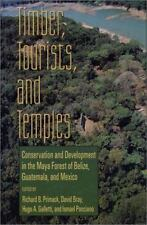 Timber, Tourists, and Temples: Conservation And Development In The Maya Forest