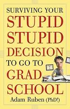 Surviving Your Stupid, Stupid Decision to Go to Grad School Ruben, Adam Paperba