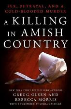 A Killing in Amish Country : Sex, Betrayal, and a Cold-Blooded Murder by Gregg O