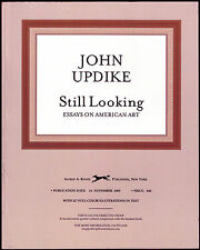 STILL LOOKING: ESSAYS ON ART by JOHN UPDIKE (2005) UNCORRECTED PROOF – NEW