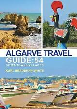 Algarve Travel Guide: 54 Cities/Towns/Villages by Karl Bradshaw-White...