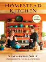 Homestead Kitchen : Stories and Recipes from Our Hearth to Yours, Hardcover b...