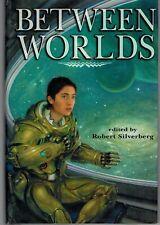 Between Worlds edited by Robert Silverberg - 2004 HC in DJ