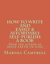 How to Write and Easily and Affordably Self-Publish a Book : Quick Tips by...