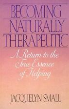 Becoming Naturally Therapeutic : A Return to the True Essence of Helping by...