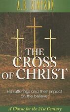 The Cross of Christ: His Sufferings and Their Impact on the Believer, Simpson, A
