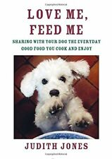 Love Me, Feed Me: Sharing with Your Dog the Everyday Good Food You Cook and Enj
