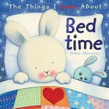 (Very Good)1742114873 The Things I Love About Bedtime,Trace Moroney,Hardcover