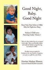 Good Night, Baby, Good Night: Sleep Train Your Infant or Older Baby for Nighttim