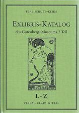 Band L-Z Volume 2 / Exlibris-Katalog des Gutenberg-Museums 2. Teil / Schutt-Kehm