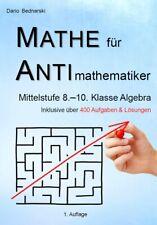 Mathe für Antimathematiker - Algebra für die Mittelstufe 8.-10. Klasse