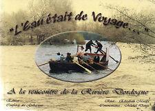 L'EAU ETAIT DE VOYAGE - Rivière DORDOGNE + PERIGORD + Travail des GABARIERS