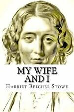 My Wife and I by Harriet Beecher Stowe (2015, Paperback)
