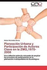 Planeación Urbana y Participación de Actores Clave en la ZMG,1970-2008: Una refl