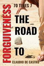 The Key to Forgiveness: 70 TIMES 7 the Road to Forgiveness : You Can Forgive...