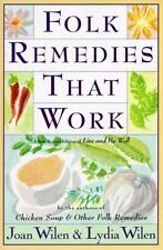 Folk Remedies That Work: By Joan and Lydia Wilen, Authors of Chicken Soup & Othe
