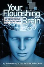 Your Flourshing Brain, How to Reboot Your Brain and Live Your Best Life Now...