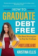 How to Graduate Debt Free : Simple Ways to Avoid Devastating Student Loans by...