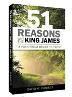 51 REASONS WHY THE KING JAMES - A Path From Doubt To Faith | DAVID W. DANIELS