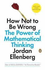 How Not to Be Wrong : The Power of Mathematical Thinking by Jordan Ellenberg...
