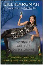 Sprinkle Glitter on My Grave : Essays, Observations, Rants by Jill Kargman