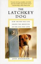 The Latchkey Dog: How the Way You Live Shapes the Behavior of the Dog You Love,