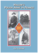 Haller's Polish Army in France - ( WW1 Military ) 1917-2017  -  Paul S. Valasek