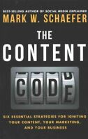 Content Code : Six Essential Strategies for Igniting Your Content, Your Marke...
