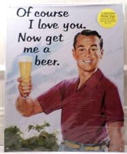 Of Course I Love You...Now Get Me A Beer Retro Metal Tin Bar Sign Man Cave New