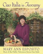 Ciao Italia in Tuscany : Traditional Recipes from One of Italy's Most Famous...