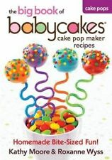 The Big Book of Babycakes Cake Pop Maker Recipes: Homemade Bite-Sized Fun! by...