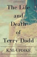 Life and Death of Terry Dodd, Paperback by Updike, K. M., Brand New, Free shi...