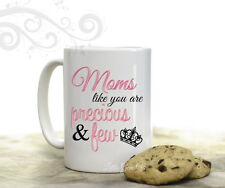 Moms like you are Precious & Few Coffee Mug Mothers Day Mommy Coffee Cup Gift